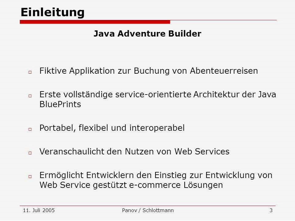 11. Juli 2005Panov / Schlottmann3 Einleitung Fiktive Applikation zur Buchung von Abenteuerreisen Erste vollständige service-orientierte Architektur de