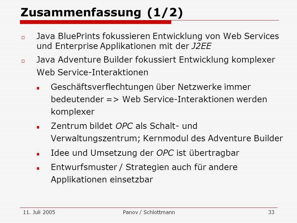 11. Juli 2005Panov / Schlottmann33 Zusammenfassung (1/2) Java BluePrints fokussieren Entwicklung von Web Services und Enterprise Applikationen mit der