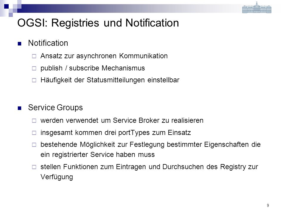 9 OGSI: Registries und Notification Notification Ansatz zur asynchronen Kommunikation publish / subscribe Mechanismus Häufigkeit der Statusmitteilunge