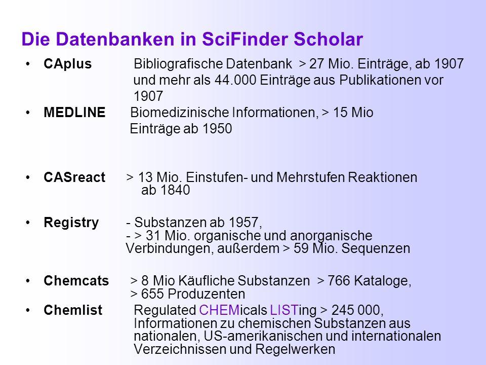 Übersicht Die Datenbanken in SciFinder Scholar Suchmöglichkeiten in Scifinder Scholar Zugang zu SciFinder Scholar Einstellungen vor Recherchebeginn, D