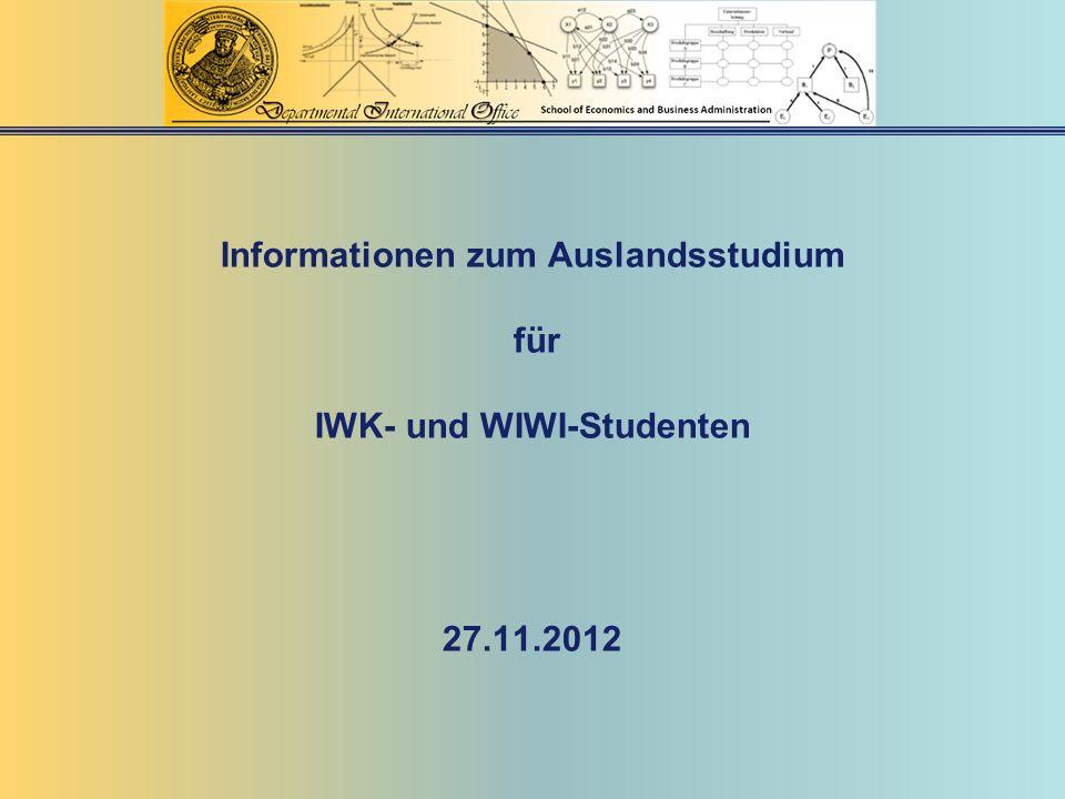 Informationen zum Auslandsstudium für IWK- und WIWI-Studenten 27.11.2012