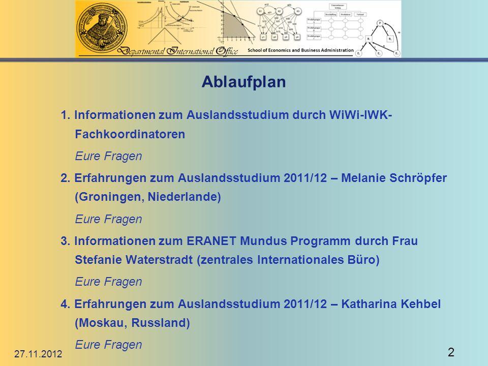 Ablaufplan 1. Informationen zum Auslandsstudium durch WiWi-IWK- Fachkoordinatoren Eure Fragen 2. Erfahrungen zum Auslandsstudium 2011/12 – Melanie Sch