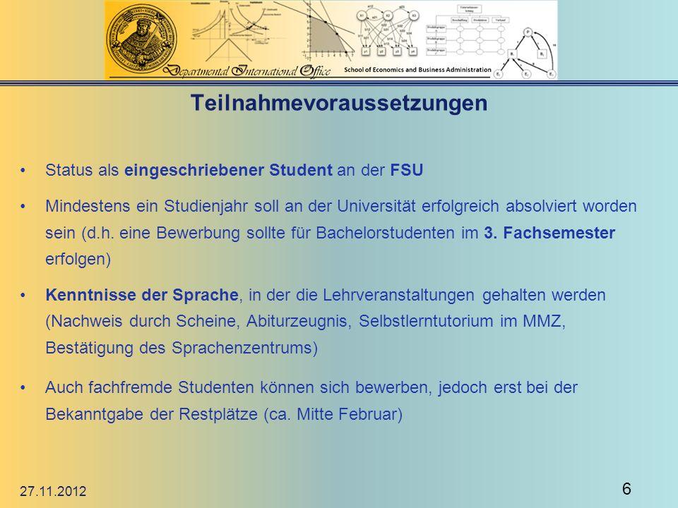 Teilnahmevoraussetzungen Status als eingeschriebener Student an der FSU Mindestens ein Studienjahr soll an der Universität erfolgreich absolviert word