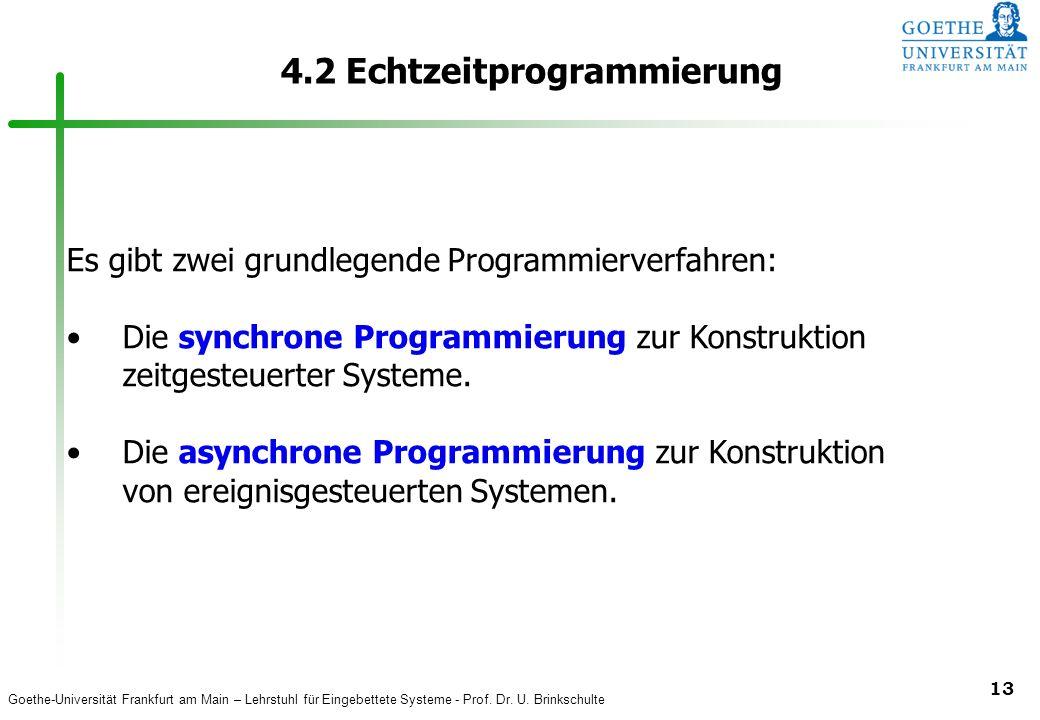 Goethe-Universität Frankfurt am Main – Lehrstuhl für Eingebettete Systeme - Prof. Dr. U. Brinkschulte 13 4.2 Echtzeitprogrammierung Es gibt zwei grund