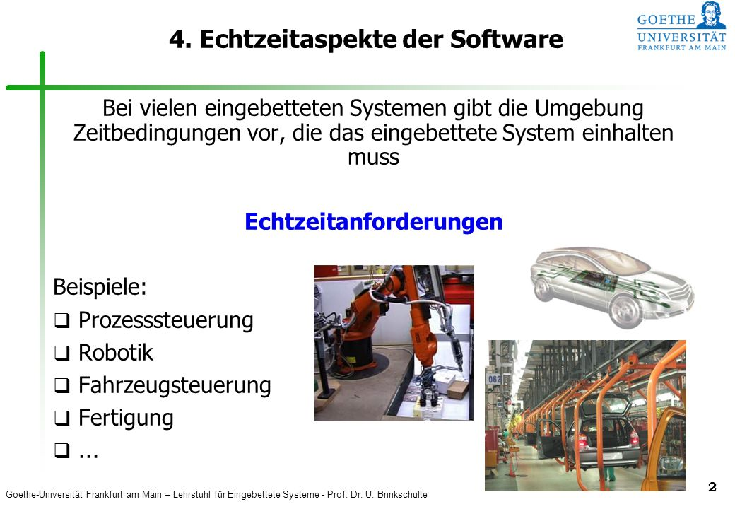 Goethe-Universität Frankfurt am Main – Lehrstuhl für Eingebettete Systeme - Prof. Dr. U. Brinkschulte 2 4. Echtzeitaspekte der Software Bei vielen ein