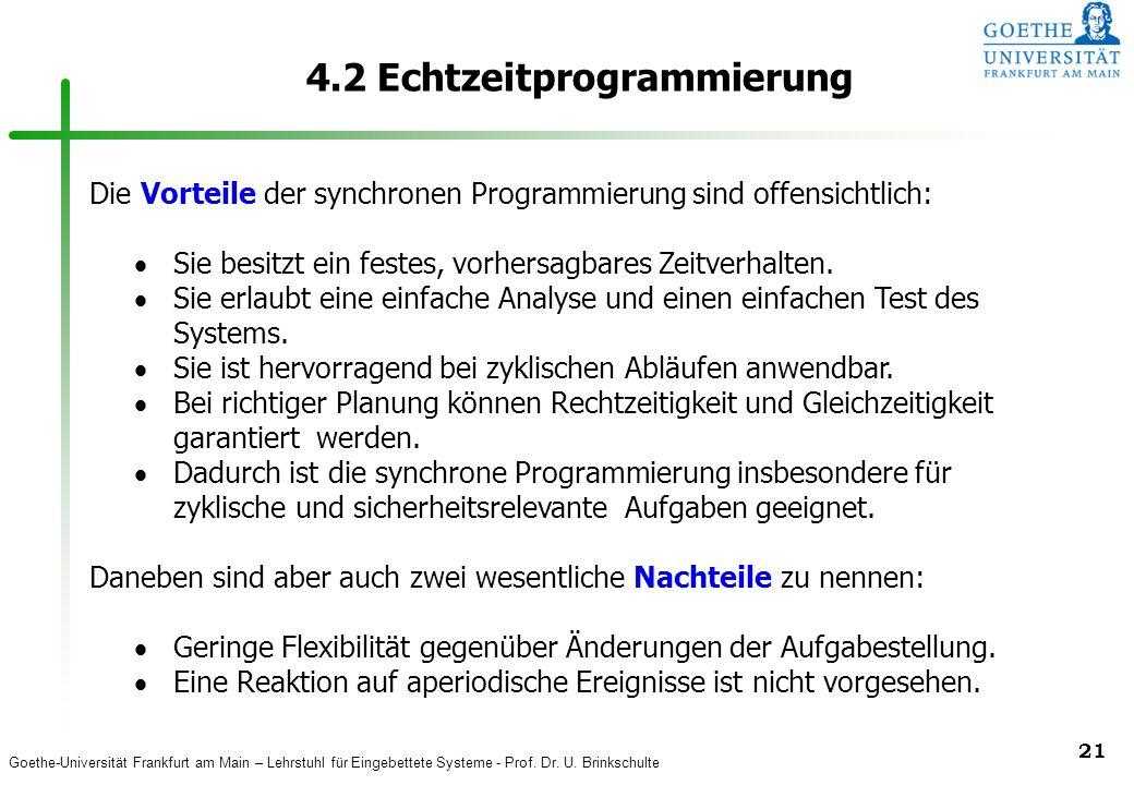 Goethe-Universität Frankfurt am Main – Lehrstuhl für Eingebettete Systeme - Prof. Dr. U. Brinkschulte 21 4.2 Echtzeitprogrammierung Die Vorteile der s