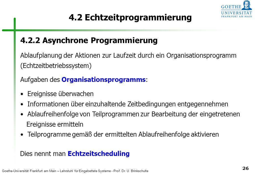 Goethe-Universität Frankfurt am Main – Lehrstuhl für Eingebettete Systeme - Prof. Dr. U. Brinkschulte 26 4.2 Echtzeitprogrammierung 4.2.2 Asynchrone P