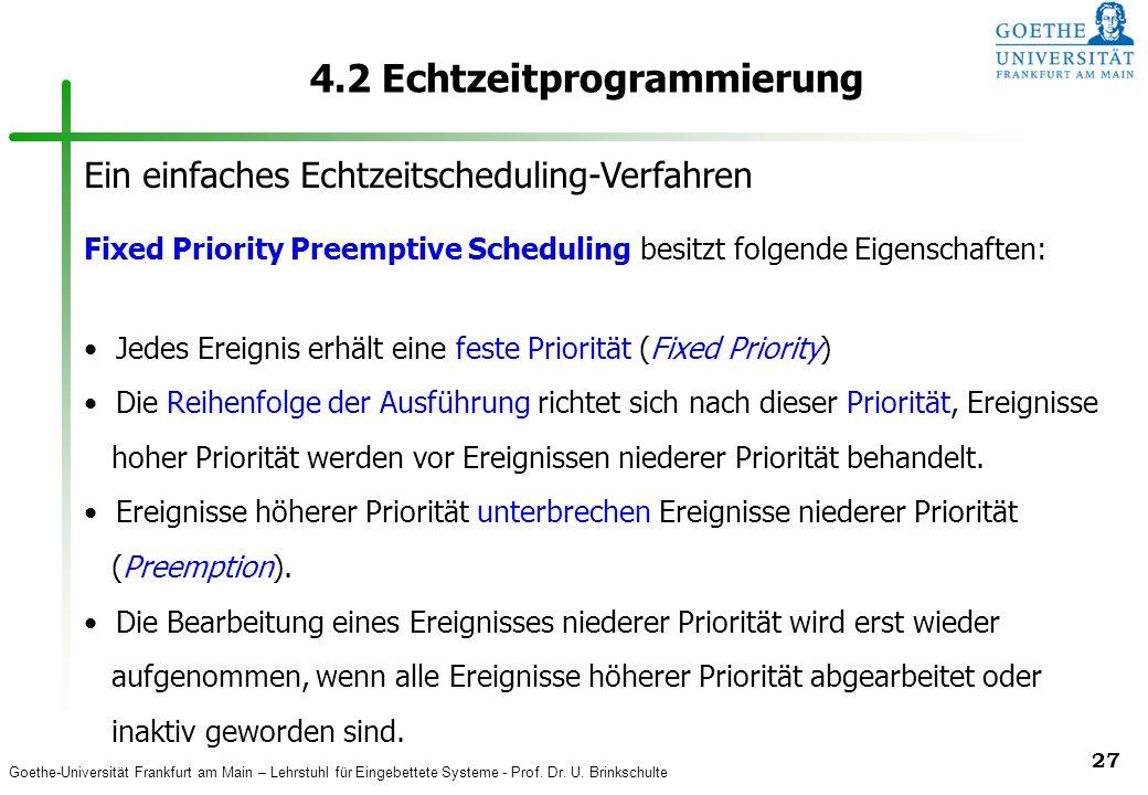 Goethe-Universität Frankfurt am Main – Lehrstuhl für Eingebettete Systeme - Prof. Dr. U. Brinkschulte 27 4.2 Echtzeitprogrammierung Fixed Priority Pre