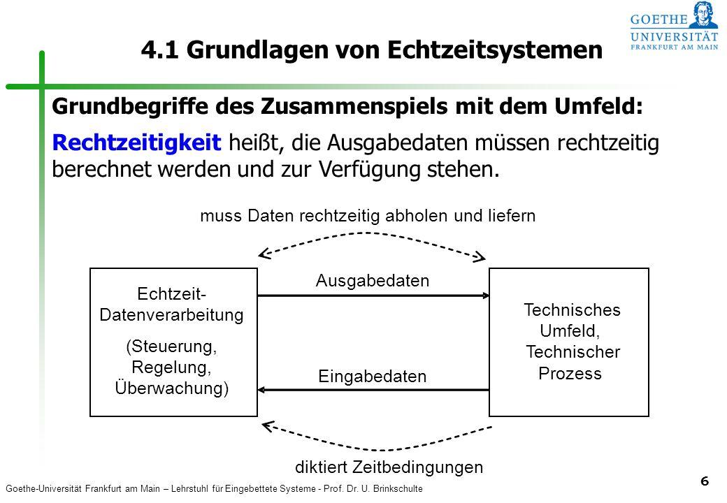 Goethe-Universität Frankfurt am Main – Lehrstuhl für Eingebettete Systeme - Prof. Dr. U. Brinkschulte 6 4.1 Grundlagen von Echtzeitsystemen Technische