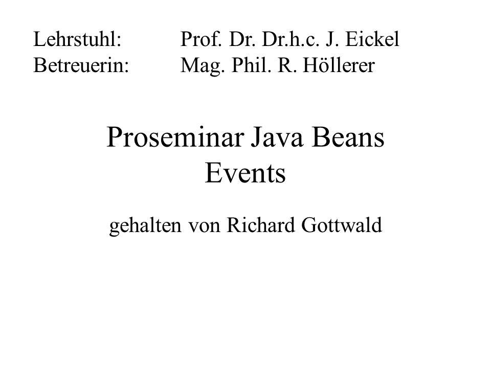 Proseminar Java Beans Events gehalten von Richard Gottwald Lehrstuhl: Prof.