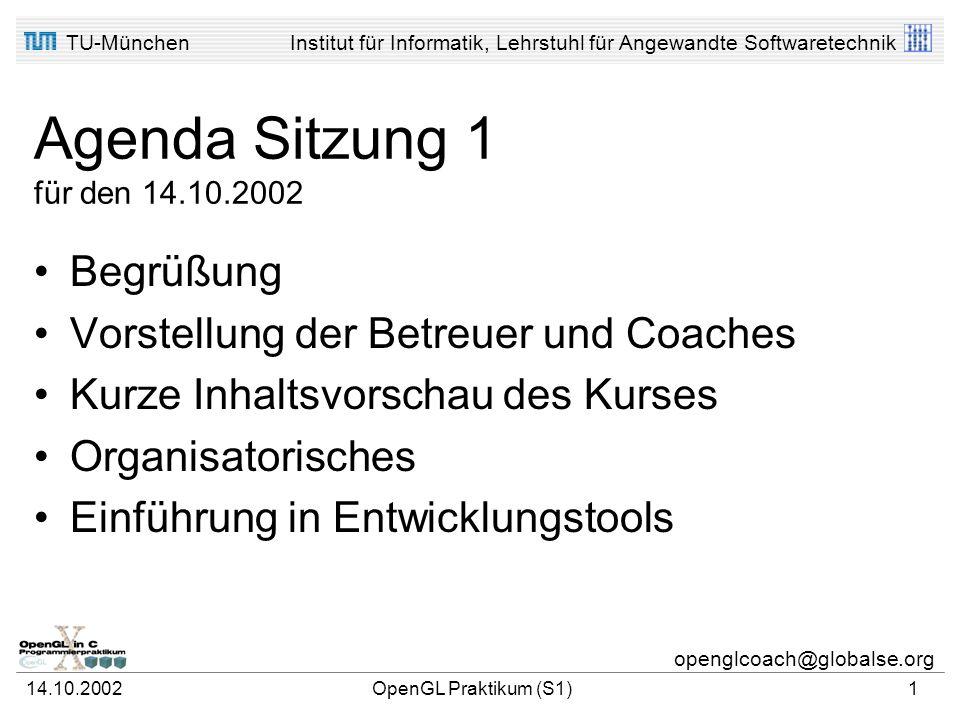 TU-MünchenInstitut für Informatik, Lehrstuhl für Angewandte Softwaretechnik openglcoach@globalse.org Herzlich Willkommen.