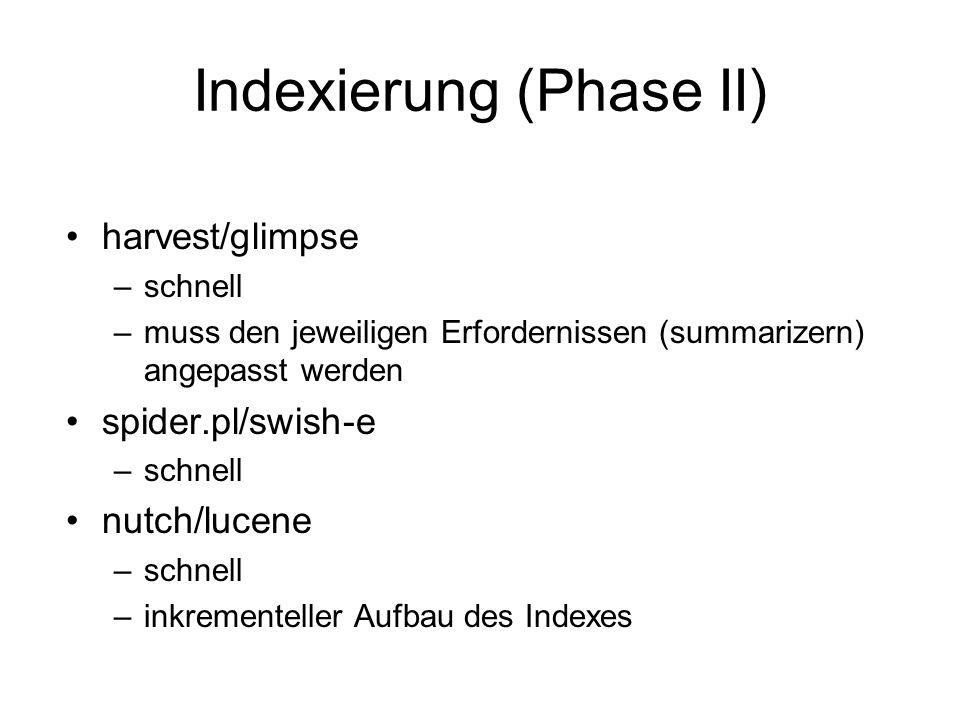 Indexierung (Phase II) harvest/glimpse –schnell –muss den jeweiligen Erfordernissen (summarizern) angepasst werden spider.pl/swish-e –schnell nutch/lu