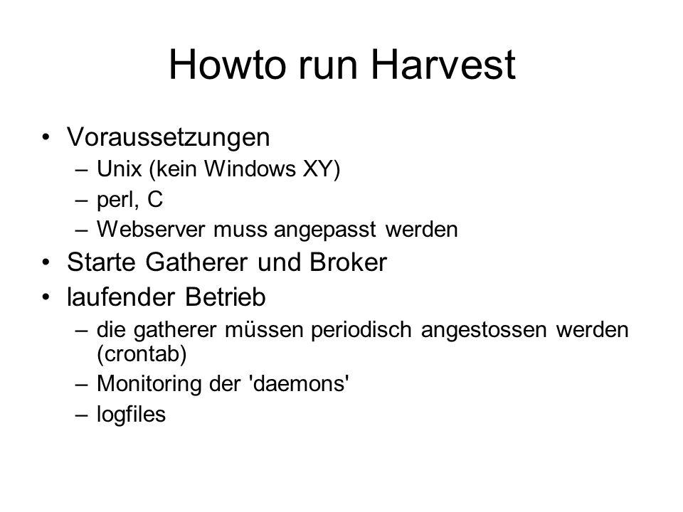 Howto run Harvest Voraussetzungen –Unix (kein Windows XY) –perl, C –Webserver muss angepasst werden Starte Gatherer und Broker laufender Betrieb –die
