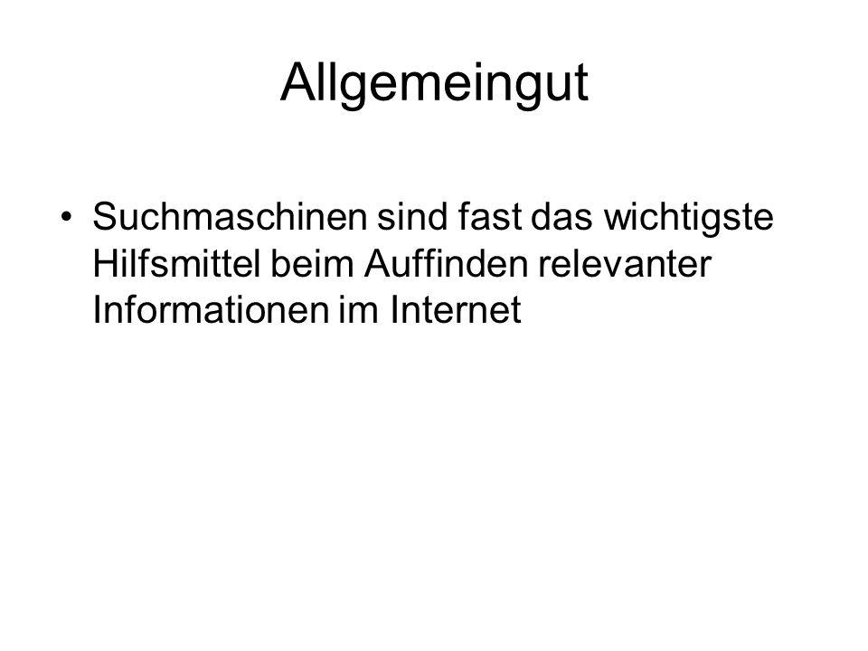 Allgemeingut Suchmaschinen sind fast das wichtigste Hilfsmittel beim Auffinden relevanter Informationen im Internet