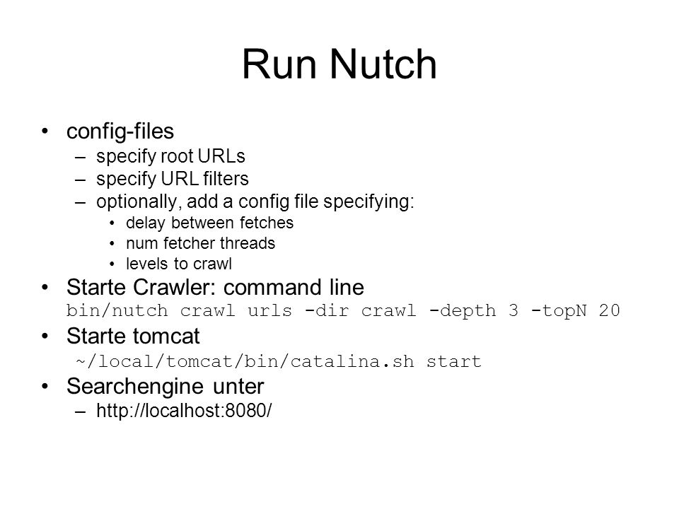 Run Nutch config-files –specify root URLs –specify URL filters –optionally, add a config file specifying: delay between fetches num fetcher threads le