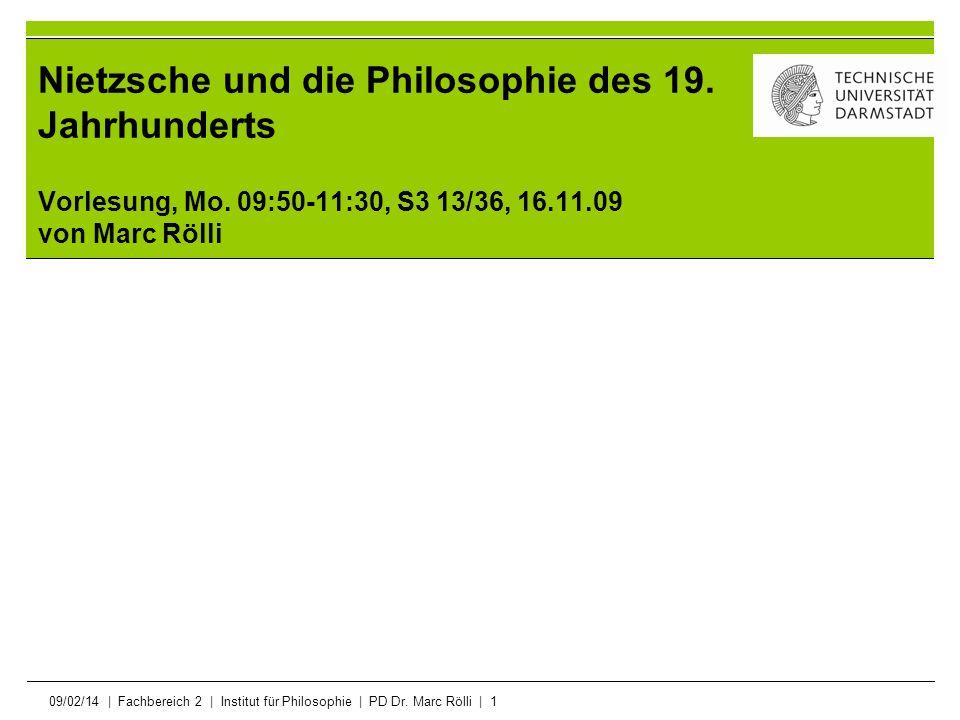 09/02/14   Fachbereich 2   Institut für Philosophie   PD Dr. Marc Rölli   1 Nietzsche und die Philosophie des 19. Jahrhunderts Vorlesung, Mo. 09:50-11