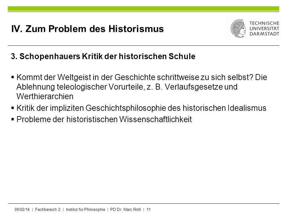 09/02/14   Fachbereich 2   Institut für Philosophie   PD Dr. Marc Rölli   11 IV. Zum Problem des Historismus 3. Schopenhauers Kritik der historischen