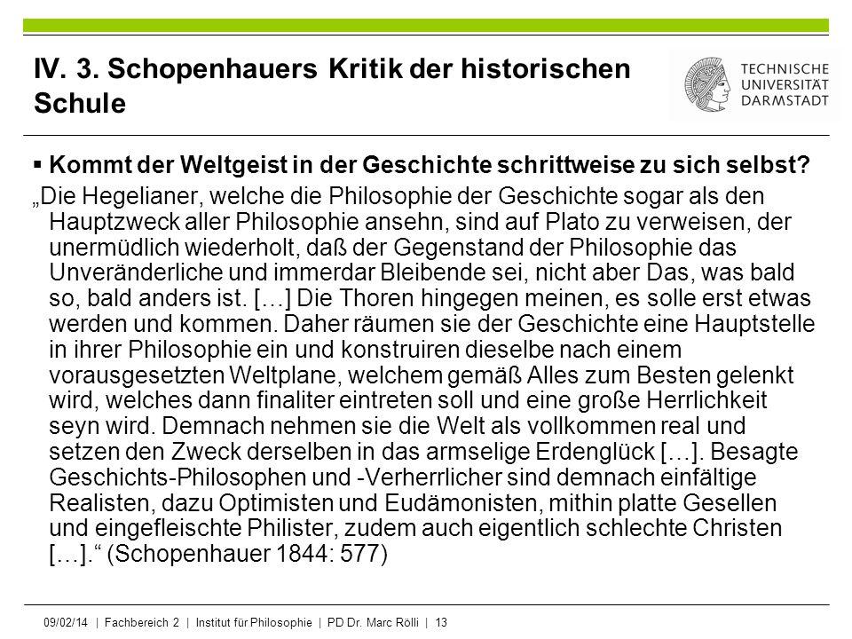 09/02/14   Fachbereich 2   Institut für Philosophie   PD Dr. Marc Rölli   13 IV. 3. Schopenhauers Kritik der historischen Schule Kommt der Weltgeist i