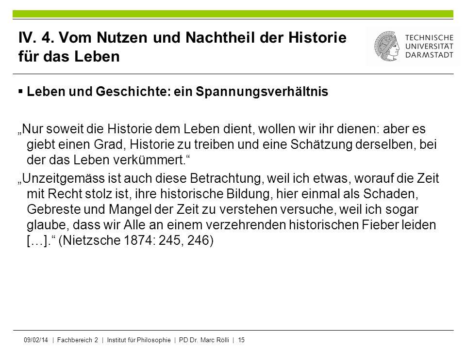 09/02/14   Fachbereich 2   Institut für Philosophie   PD Dr. Marc Rölli   15 IV. 4. Vom Nutzen und Nachtheil der Historie für das Leben Leben und Gesc