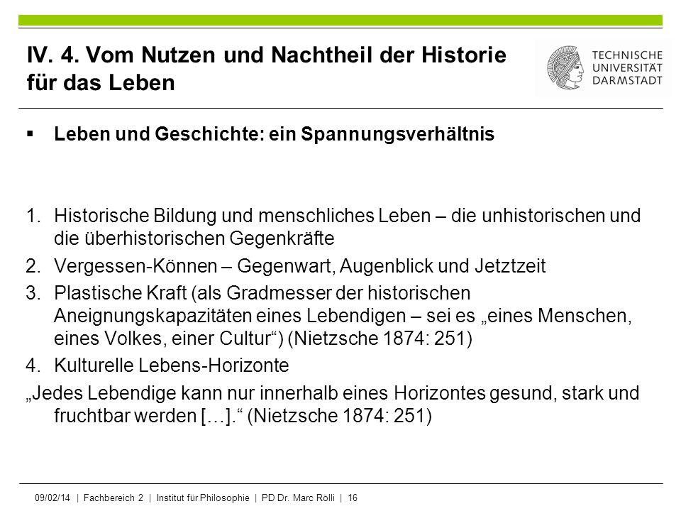 09/02/14   Fachbereich 2   Institut für Philosophie   PD Dr. Marc Rölli   16 IV. 4. Vom Nutzen und Nachtheil der Historie für das Leben Leben und Gesc