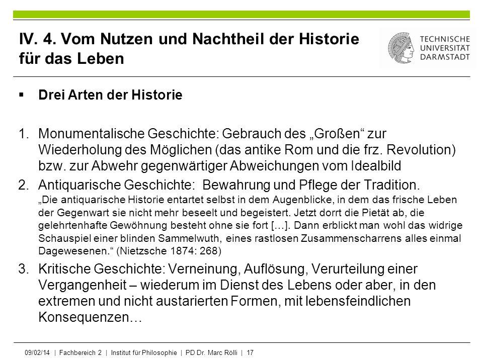 09/02/14   Fachbereich 2   Institut für Philosophie   PD Dr. Marc Rölli   17 IV. 4. Vom Nutzen und Nachtheil der Historie für das Leben Drei Arten der