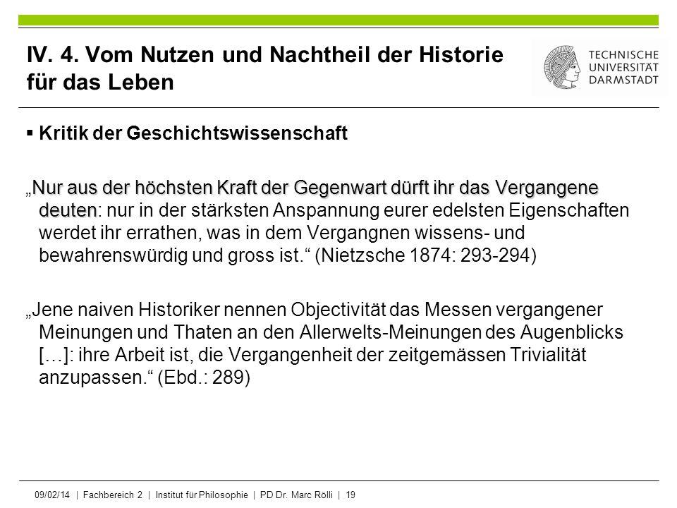 09/02/14   Fachbereich 2   Institut für Philosophie   PD Dr. Marc Rölli   19 IV. 4. Vom Nutzen und Nachtheil der Historie für das Leben Kritik der Ges