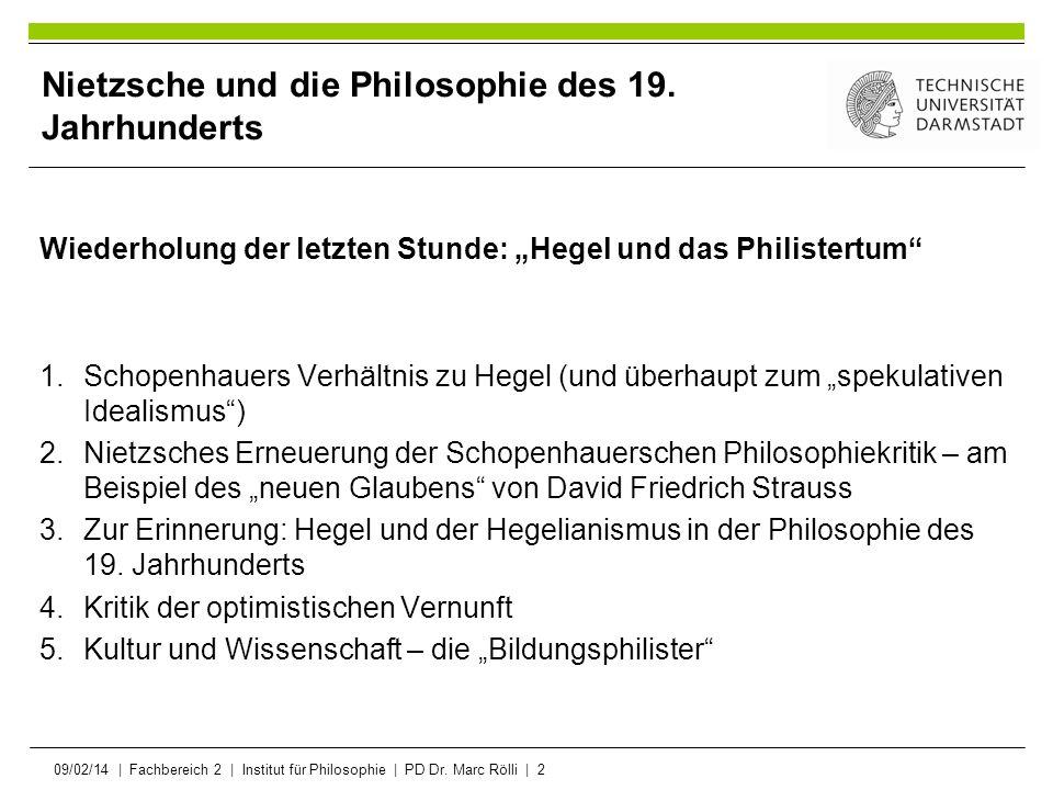 09/02/14   Fachbereich 2   Institut für Philosophie   PD Dr. Marc Rölli   2 Nietzsche und die Philosophie des 19. Jahrhunderts Wiederholung der letzte
