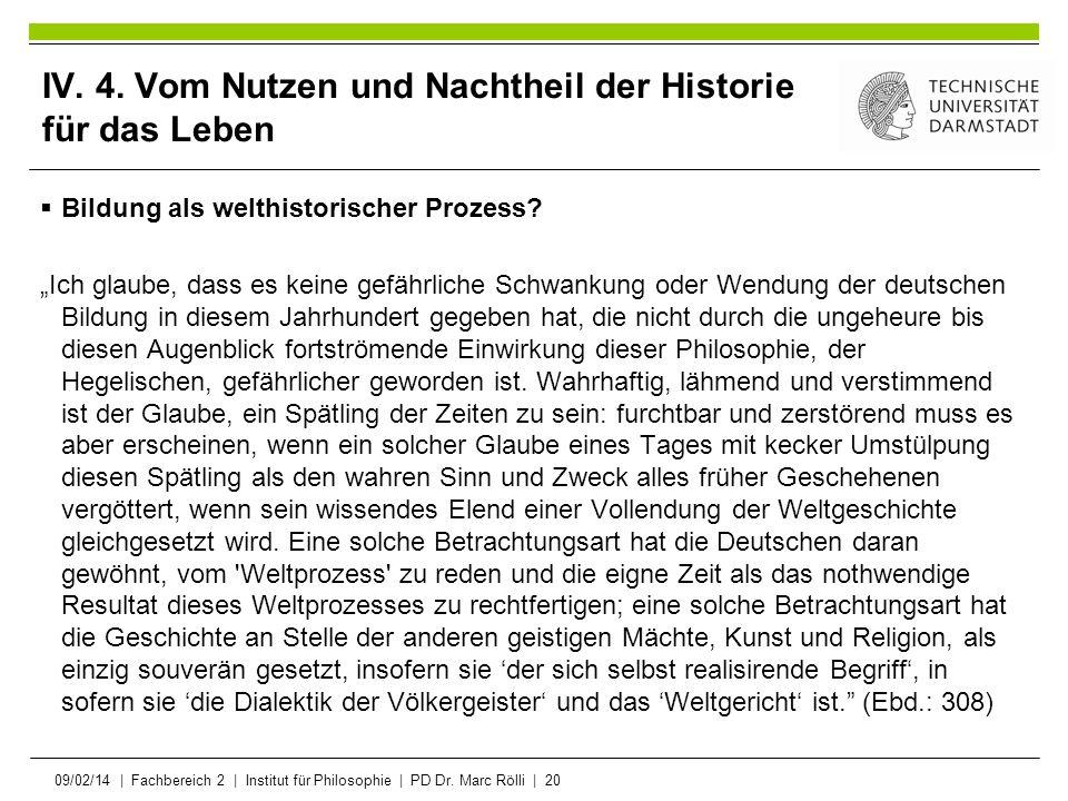 09/02/14   Fachbereich 2   Institut für Philosophie   PD Dr. Marc Rölli   20 IV. 4. Vom Nutzen und Nachtheil der Historie für das Leben Bildung als we
