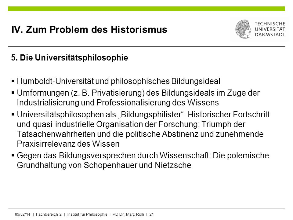 09/02/14   Fachbereich 2   Institut für Philosophie   PD Dr. Marc Rölli   21 IV. Zum Problem des Historismus 5. Die Universitätsphilosophie Humboldt-U