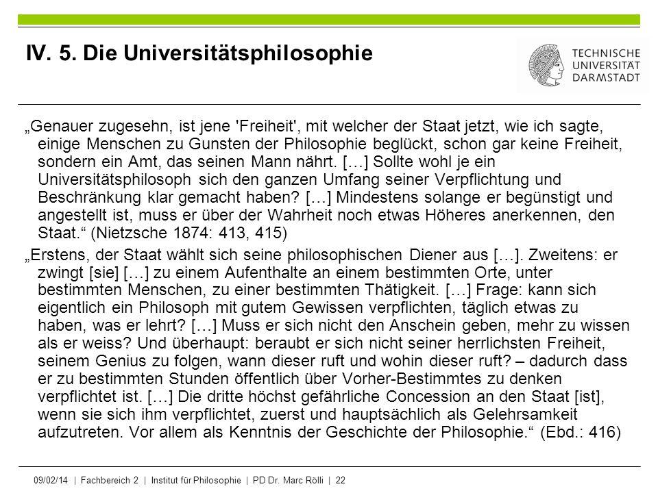 09/02/14   Fachbereich 2   Institut für Philosophie   PD Dr. Marc Rölli   22 IV. 5. Die Universitätsphilosophie Genauer zugesehn, ist jene 'Freiheit',