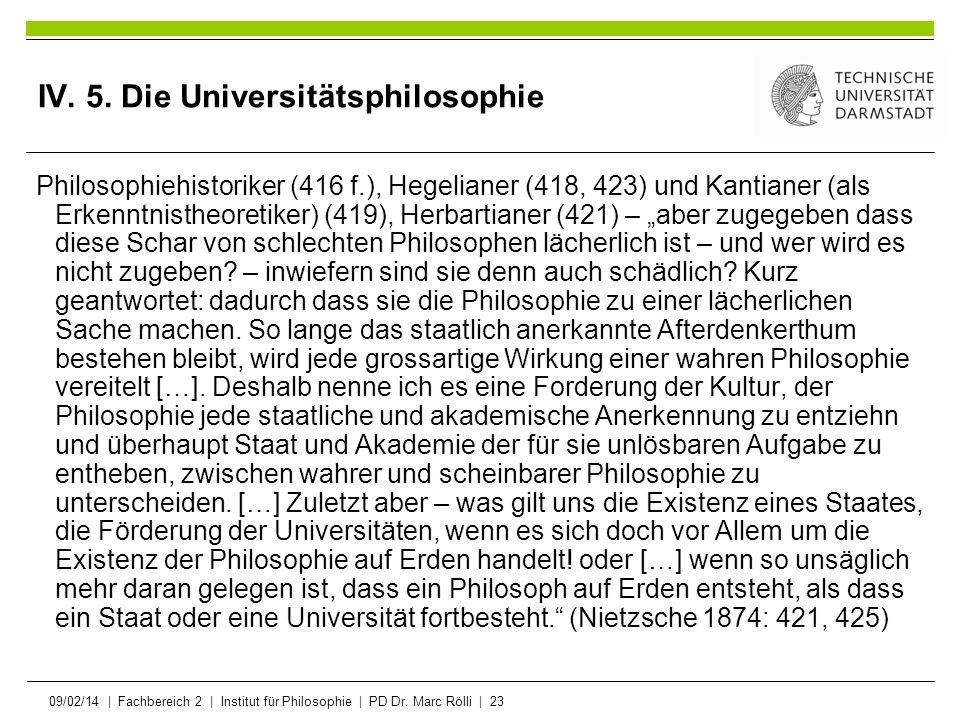09/02/14   Fachbereich 2   Institut für Philosophie   PD Dr. Marc Rölli   23 IV. 5. Die Universitätsphilosophie Philosophiehistoriker (416 f.), Hegeli