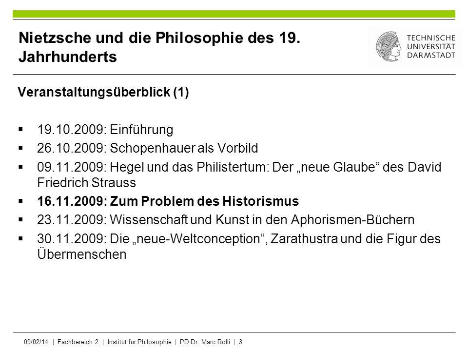 09/02/14   Fachbereich 2   Institut für Philosophie   PD Dr. Marc Rölli   3 Nietzsche und die Philosophie des 19. Jahrhunderts Veranstaltungsüberblick