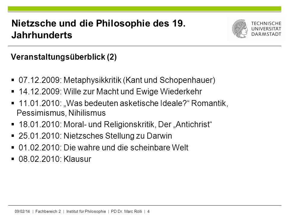 09/02/14   Fachbereich 2   Institut für Philosophie   PD Dr. Marc Rölli   4 Nietzsche und die Philosophie des 19. Jahrhunderts Veranstaltungsüberblick