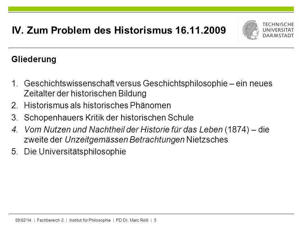 09/02/14   Fachbereich 2   Institut für Philosophie   PD Dr. Marc Rölli   5 IV. Zum Problem des Historismus 16.11.2009 Gliederung 1.Geschichtswissensc