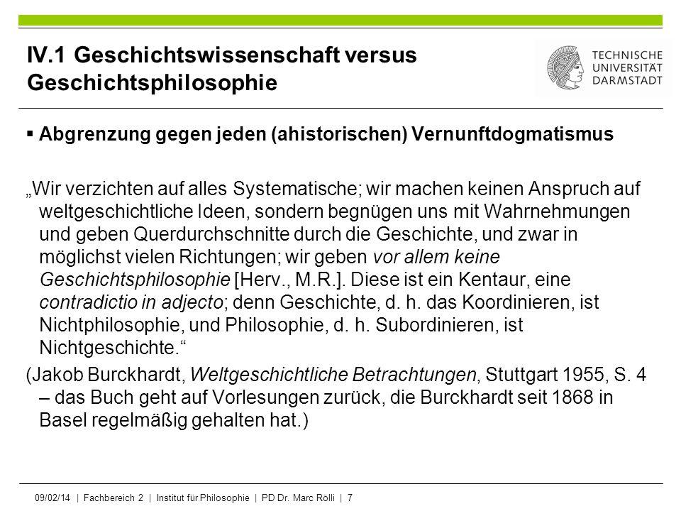 09/02/14   Fachbereich 2   Institut für Philosophie   PD Dr. Marc Rölli   7 IV.1 Geschichtswissenschaft versus Geschichtsphilosophie Abgrenzung gegen