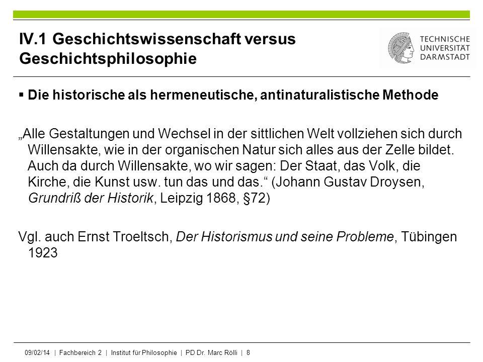 09/02/14   Fachbereich 2   Institut für Philosophie   PD Dr. Marc Rölli   8 IV.1 Geschichtswissenschaft versus Geschichtsphilosophie Die historische a