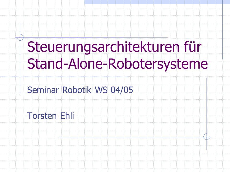 Steuerungsarchitekturen für Stand-Alone-Robotersysteme Seminar Robotik WS 04/05 Torsten Ehli