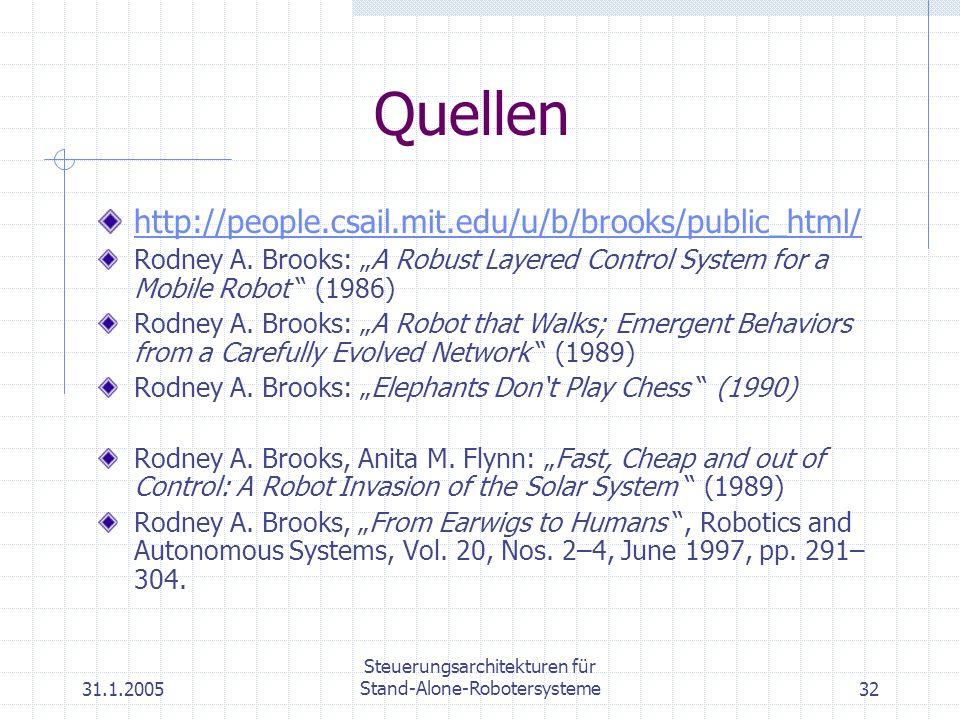 31.1.2005 Steuerungsarchitekturen für Stand-Alone-Robotersysteme32 Quellen http://people.csail.mit.edu/u/b/brooks/public_html/ Rodney A. Brooks: A Rob