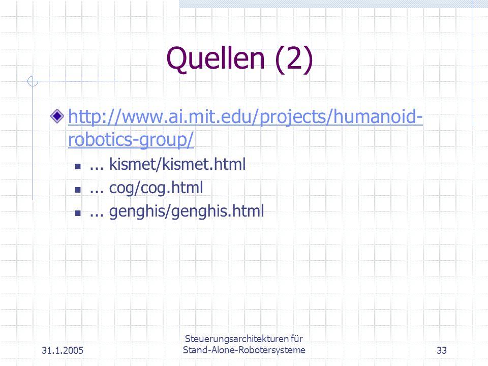 31.1.2005 Steuerungsarchitekturen für Stand-Alone-Robotersysteme33 Quellen (2) http://www.ai.mit.edu/projects/humanoid- robotics-group/... kismet/kism