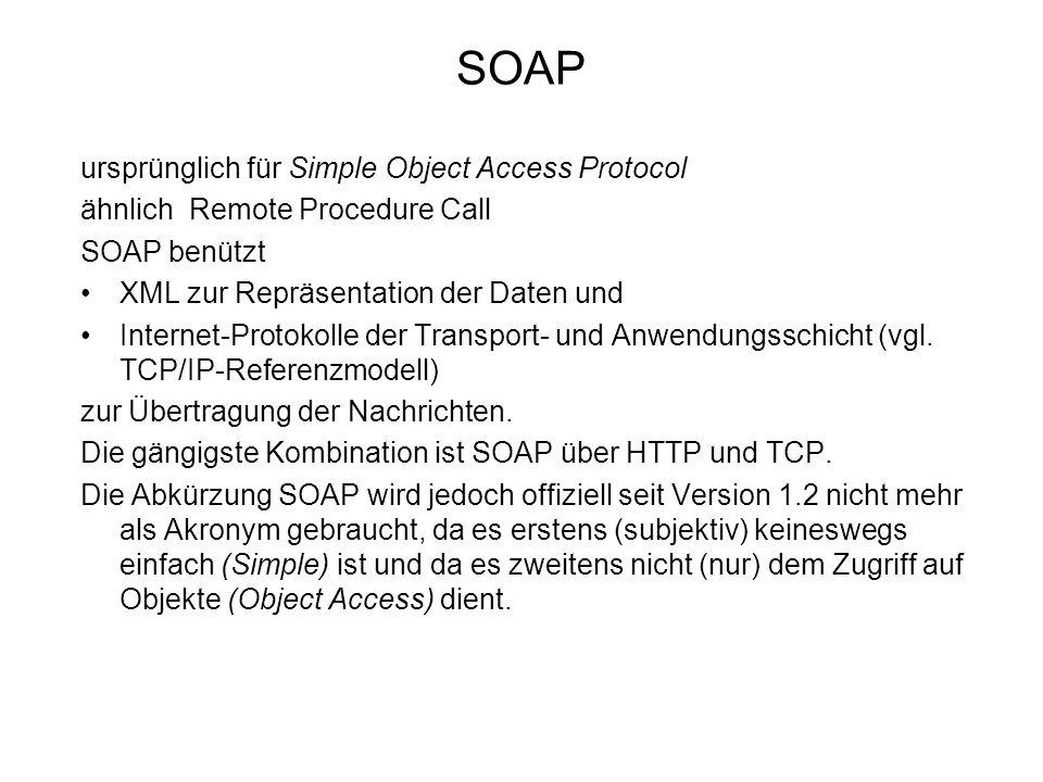 ursprünglich für Simple Object Access Protocol ähnlich Remote Procedure Call SOAP benützt XML zur Repräsentation der Daten und Internet-Protokolle der Transport- und Anwendungsschicht (vgl.