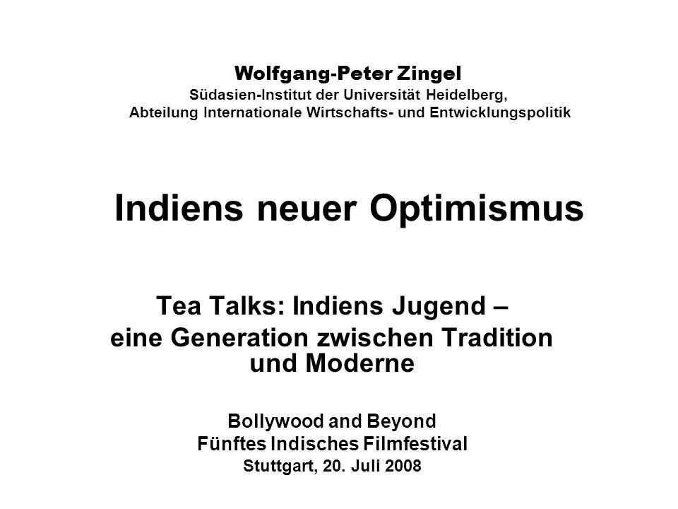 Indiens neuer Optimismus Tea Talks: Indiens Jugend – eine Generation zwischen Tradition und Moderne Bollywood and Beyond Fünftes Indisches Filmfestival Stuttgart, 20.