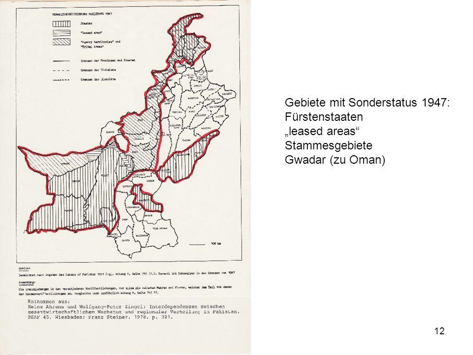 12 Gebiete mit Sonderstatus 1947: Fürstenstaaten leased areas Stammesgebiete Gwadar (zu Oman)