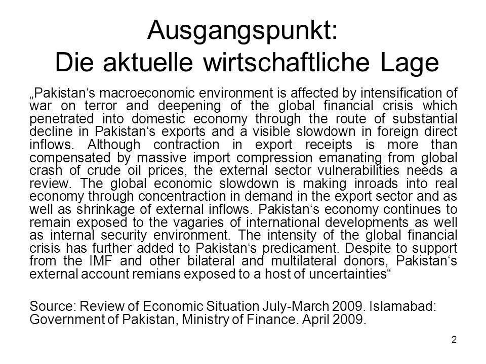 2 Ausgangspunkt: Die aktuelle wirtschaftliche Lage Pakistans macroeconomic environment is affected by intensification of war on terror and deepening o