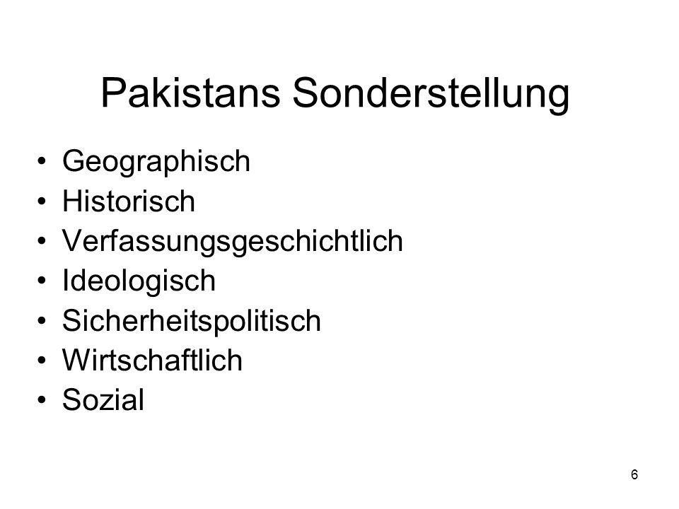 6 Pakistans Sonderstellung Geographisch Historisch Verfassungsgeschichtlich Ideologisch Sicherheitspolitisch Wirtschaftlich Sozial