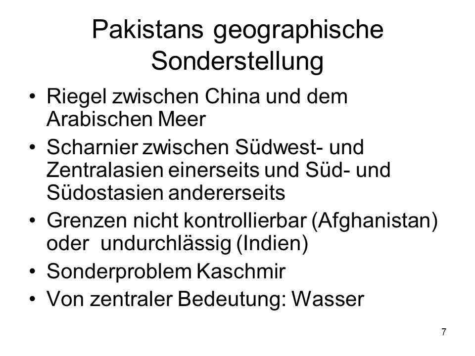 7 Pakistans geographische Sonderstellung Riegel zwischen China und dem Arabischen Meer Scharnier zwischen Südwest- und Zentralasien einerseits und Süd