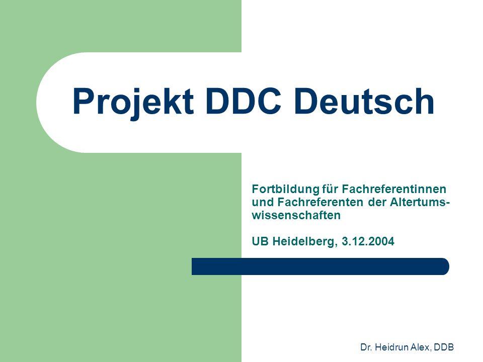 Dr. Heidrun Alex, DDB Projekt DDC Deutsch Fortbildung für Fachreferentinnen und Fachreferenten der Altertums- wissenschaften UB Heidelberg, 3.12.2004