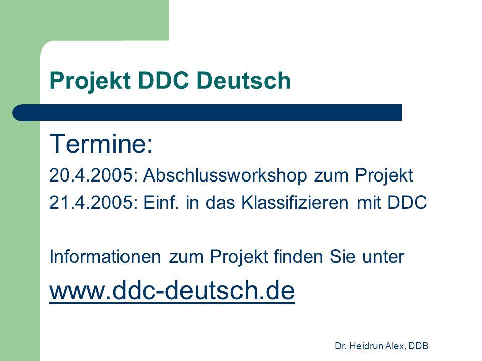 Dr. Heidrun Alex, DDB Projekt DDC Deutsch Termine: 20.4.2005: Abschlussworkshop zum Projekt 21.4.2005: Einf. in das Klassifizieren mit DDC Information