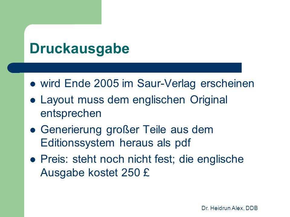 Dr. Heidrun Alex, DDB Druckausgabe wird Ende 2005 im Saur-Verlag erscheinen Layout muss dem englischen Original entsprechen Generierung großer Teile a