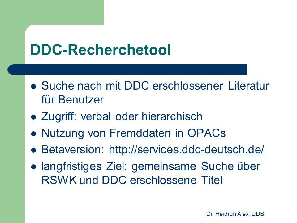 Dr. Heidrun Alex, DDB DDC-Recherchetool Suche nach mit DDC erschlossener Literatur für Benutzer Zugriff: verbal oder hierarchisch Nutzung von Fremddat