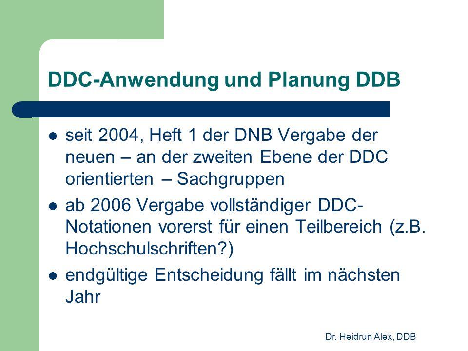 Dr. Heidrun Alex, DDB DDC-Anwendung und Planung DDB seit 2004, Heft 1 der DNB Vergabe der neuen – an der zweiten Ebene der DDC orientierten – Sachgrup